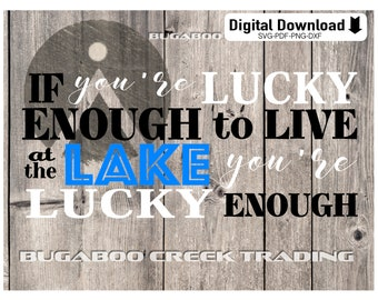 If You're Lucky Enough Lake SVG Cricut, Silhouette Cut or Print File