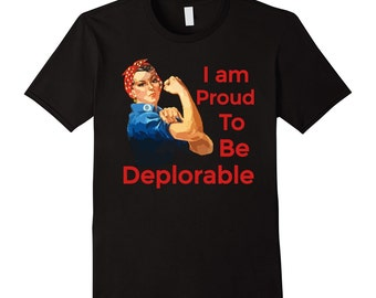 I Am Proud To Be Deplorable Rosie The Riveter Political T-Shirt Basket of Deplorables Trending T-Shirt Pro-Trump T-Shirt Presidential Tee