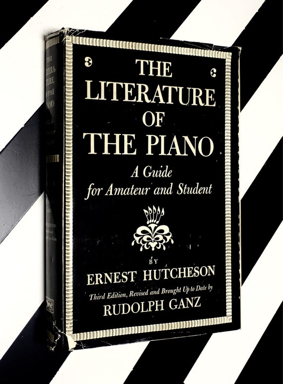 The Literature of the Piano: A Guide for the Amateur and Student by Ernest Hutchenson - Third Edition (1969) hardcover book