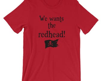 We Wants the Redhead T-Shirt | Short Sleeve | Unisex | Black Text