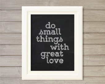 Instant Download Printable Wall Art Do Small Things with Great Love Faux Blackboard Chalk Art -8x10- Digital Poster Motivational Quote