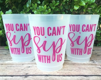 You Can't Sip With Us   Frosted Cups   Bachelorette Party Cups   Birthday Cups   Girls Trip Cups   Reusable Frost Flex Cups   READY TO SHIP!
