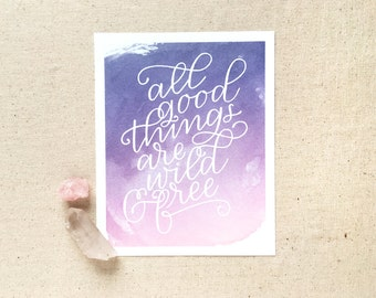 Hand lettered inspirational watercolor art print / All good things are wild & free / gift for wife, friend, girlfriend, roommate / birthday
