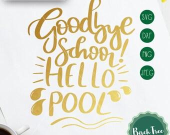 Goodbye School Hello Pool SVG, Teacher Svg, Teacher Printable End of School Svg Summer SVG Cut files for Cricut Silhouette Png Svg Jpeg Dxf
