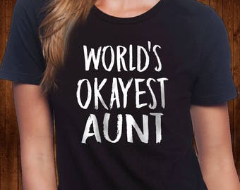 World's Okayest Aunt - Aunt T Shirt - Aunt Birthday Gift - Cool Aunt Gift - Funny Gift for Aunt - Aunt Shirt - Gift for Auntie - Mothers Day