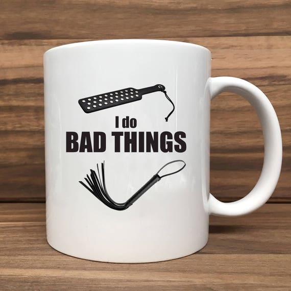 Coffee Mug - I Do Bad Things (with Whip and Paddle - Double Sided Printing 11 oz Mug