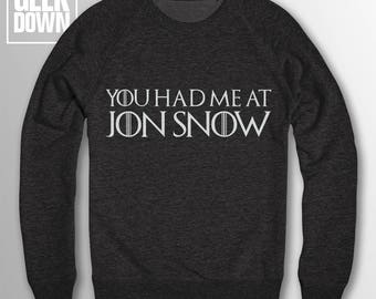 You Had Me at Jon Snow *Game of Thrones* sweatshirt *unofficial* // had me at hello / Jon Snow / Night's Watch / Song of Ice and Fire