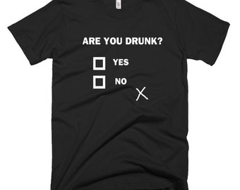 Are You Drunk? T-shirt Humorous Drinking