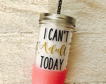 I Can't Adult Today - Mason Jar Glitter Tumbler - 24oz