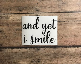and yet i smile / decal / vinyl / smile / motivational / inspirational / happy / king / ezekial / kingdom