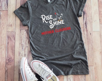 Rise and Shine Mother Cluckers Shirt, Funny Chicken T-shirt, Hen Tee, Chicken Gift, Rooster Saying, Funny Chicken Quotes, Chicken Farmer,