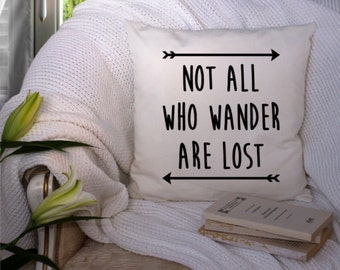 Not All Who Wander Are Lost 18x18 pillow cover