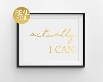 "Real Gold Foil Print, ""Actually, I Can"", Gold Office Decor, Gold Home Decor, Gold Bedroom Decor, Inspirational Print"