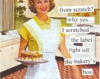 """Magnet, """"From scratch? Why yes. I scratched the label right off the bakery's box."""""""