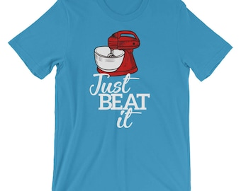 Funny Stand Mixer Just Beat It Shirt