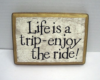 Life is a trip, enjoy the ride