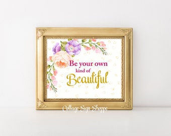 Be your own kind of Beautiful, Girls Inspirational Wall Art, Teen Girls Wall Art, INSTANT DOWNLOAD, Girls Room Wall Art, Gifts For Girls