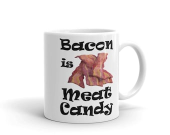 Bacon is Meat Candy Mug. Perfect gift for coffee or tea lovers!