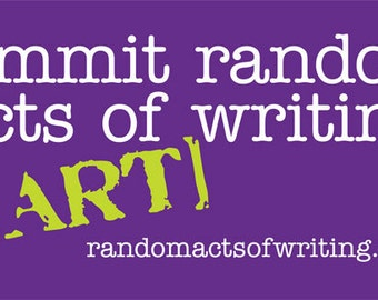 BUMPER STICKER: Commit Random Acts of Writing
