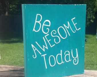 Be Awesome Today Block Sign