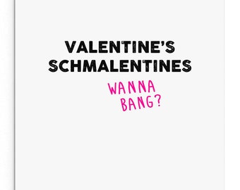 Valentine's Schmalentines.. Wanna bang?  Funny Valentine's Day Card for someone who isn't a fan of Valentine's Day!