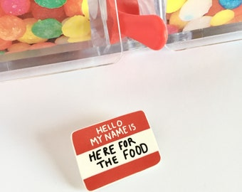 Hello My Name is... Here for the food. Handmade badge for all the food lovers out there. Handmade pin. Handmade brooch.