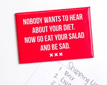 Nobody wants to hear about your diet. Now go eat your salad and be sad... Magnet.