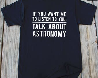 Astronomy Shirt Space shirt Funny Astronomy T-shirt Funny Gifts for Him Astronomy Gift Funny Astronomer Shirt Christmas Gifts
