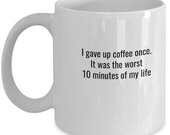 I Gave Up Coffee Once Mug