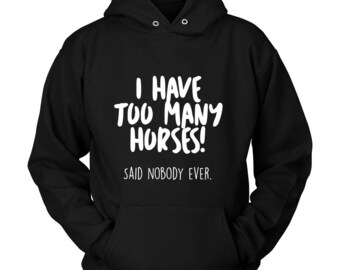 Too Many Horses Hoodie / Love Horses / Equestrian Clothing / Equestrian Gift / Horse Gifts  / Horse Clothing / Horse Sweater / Christmas