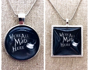 We're all mad here pendant necklace-Alice in wonderland quote pendant-Alice in wonderland jewelry-Mad Hatter pendant