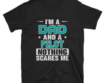I'm A Dad And A Pilot Nothing Scares Me T-Shirt, Funny Pilot Tee, Fathers Day Gift for Pilots