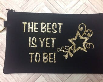 Inspirational Zipper Pouch ~ The Best Is Yet To Be ~ Black and Gold Makeup Case