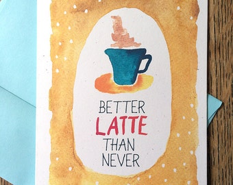 Better Latte Than Never -- Watercolor Notecards, Hand Lettering
