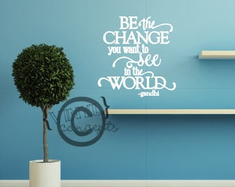 Be the change you want to see in the world - Vinyl Wall Art
