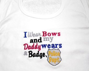 Baby girl bib, toddler police, I wear bows, daddy wears a badge, police dept, badge shield embroideed bib, baby shower gift, two sizes, gift