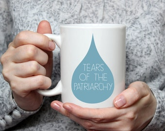 Tears of the Patriarchy | Feminist | Woman | Sassy Coffee Mug