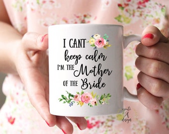 I Can't Keep Calm I'm the Mother of the Bride Mug - Bridal Party Gifts, Bridal Shower Gift, Gifts for Her, Wedding Gift, Mom Mug, m-68