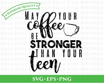 Coffee Stronger Than Your Teen svg png eps cut file