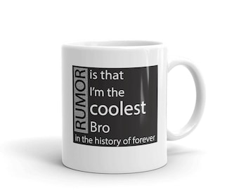 Gift for Bro Rumor Has It That I'm The Coolest Bro In The History of Forever Mug unique Brother gift Mug