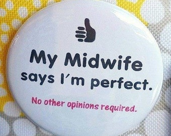 My Midwife Says I'm Perfect, No other Opinions Required~ pin