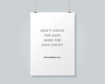 Muhammad Ali Quote   Don't Count The Days, Make The Days Count   Wall Decor   Digital Download Print Quote Desk Art