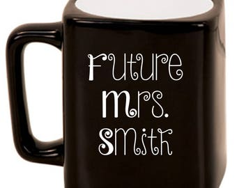 "Future Mrs. ""Customize"" -- Laser Etched Ceramic Mug, Customized Gifts for Her, Bride-To-Be"