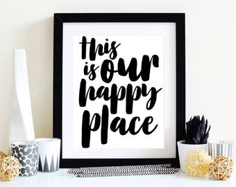 This is our happy place, Printable Quotes, 8x10 printable, Instant Download, DIY printables, Happy Place art, Happy place print