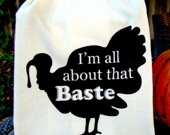 Funny Turkey tea towel-I'm all about that Baste - funny Thanksgiving kitchen gift- Hostess gift