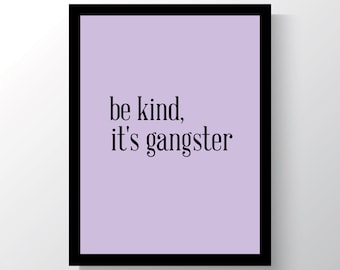 Be Kind - Its Gangster - Inspirational - Cheap home Decor - Cheap Office Decor - Wall Print - 8x10 photo print