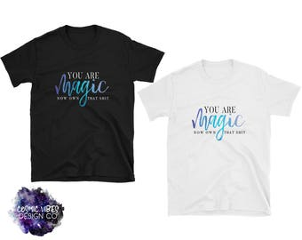 You Are Magic: Now Own That Shit Short Sleeve Unisex T-Shirt - Cotton Jersey Knit Tee Shirt - Purple and Blue Watercolor - Affirmation Quote