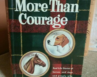 """Whitman Publishing """"More Than Courage:Real Life Stories of Horses and Dogs and the People Who Have Loved Them""""/1960/Mid Century Cello Cover"""