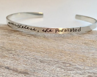 Nevertheless, she persisted Bracelet  - sterling silver cuff bracelet  - hand stamped jewelry - skinny cuff - Inspirational Gift for her