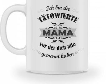 Keramiktasse Becher -  Tätowierte Mama - Tasse mit Spruch Geschenk Kaffeebecher  Muttertag Geschenkidee